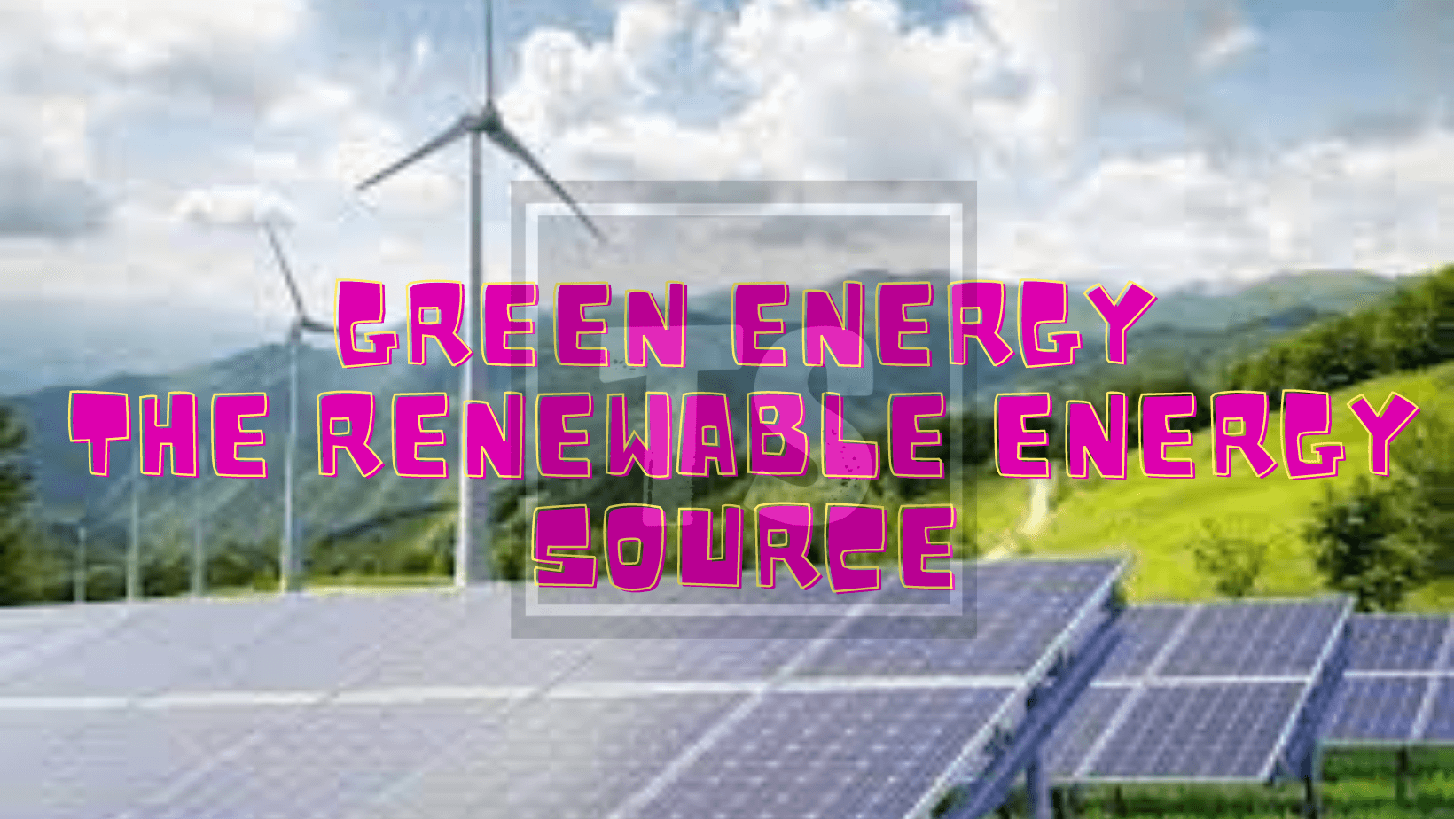 The Green Energy – All About Renewable energy