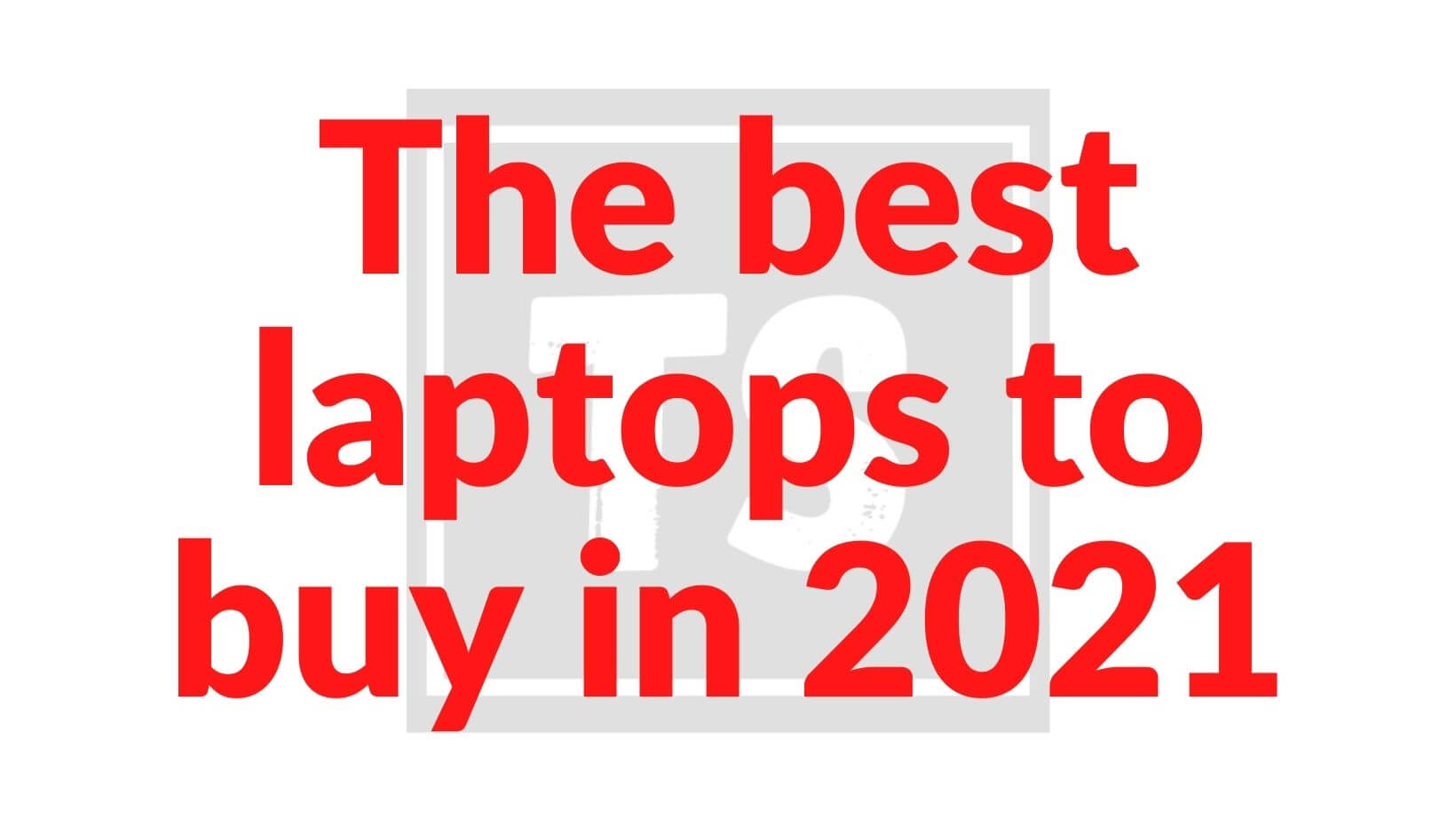 The best laptops to buy in 2021