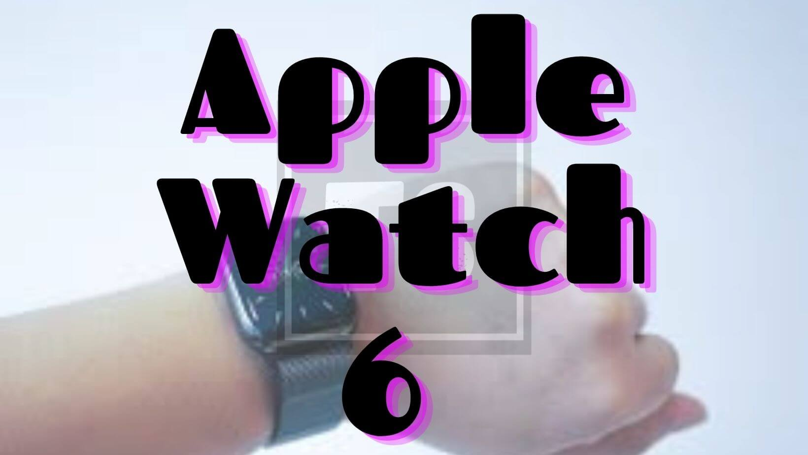 Apple watch series 6 : Release date and price
